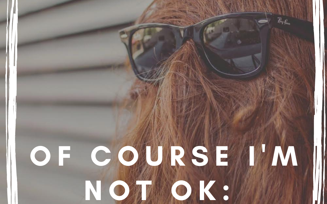 Of Course I'm Not Ok: The Podcast